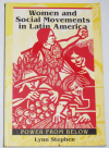 Women and Social Movements in Latin America, by Lynn Stephen